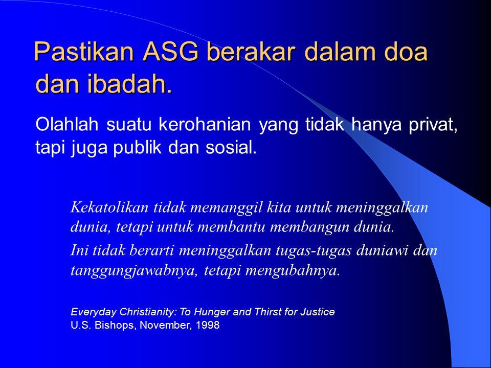 Tujuh Perintah untuk mengintegrasikan ASG dalam iman kita 1.Berakar dalam doa dan ibadah 2.Integrasikan, jangan isolasi.