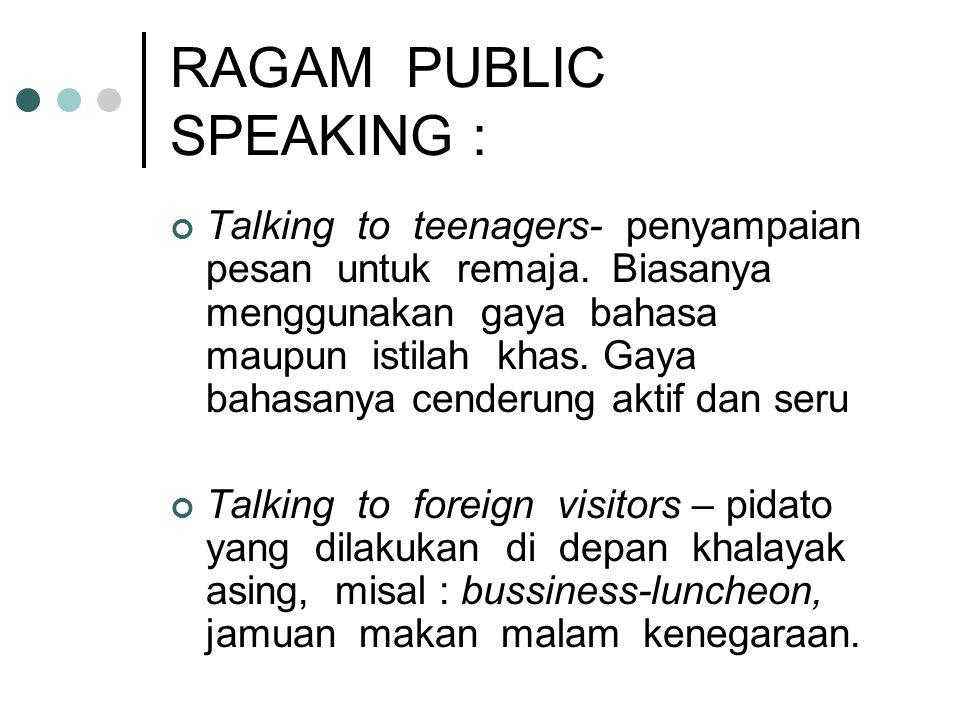 RAGAM PUBLIC SPEAKING : Talking to teenagers- penyampaian pesan untuk remaja. Biasanya menggunakan gaya bahasa maupun istilah khas. Gaya bahasanya cen