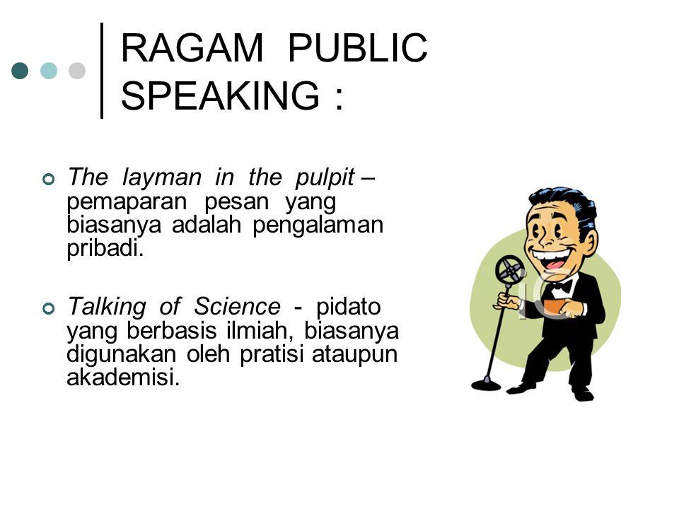 RAGAM PUBLIC SPEAKING : The layman in the pulpit – pemaparan pesan yang biasanya adalah pengalaman pribadi. Talking of Science - pidato yang berbasis