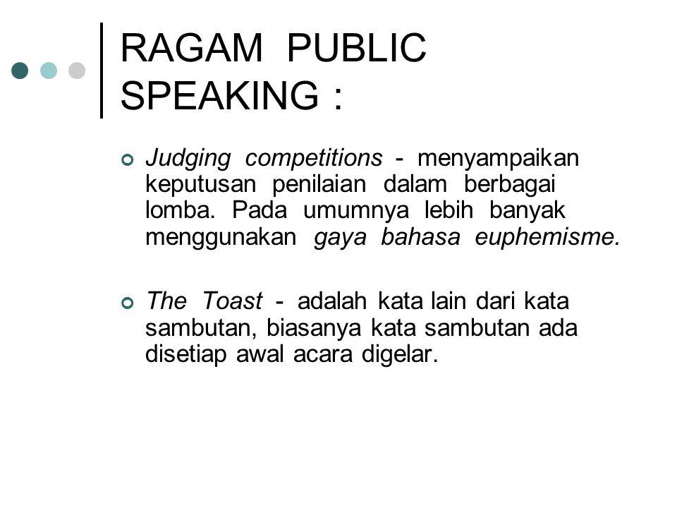 RAGAM PUBLIC SPEAKING : Judging competitions - menyampaikan keputusan penilaian dalam berbagai lomba. Pada umumnya lebih banyak menggunakan gaya bahas
