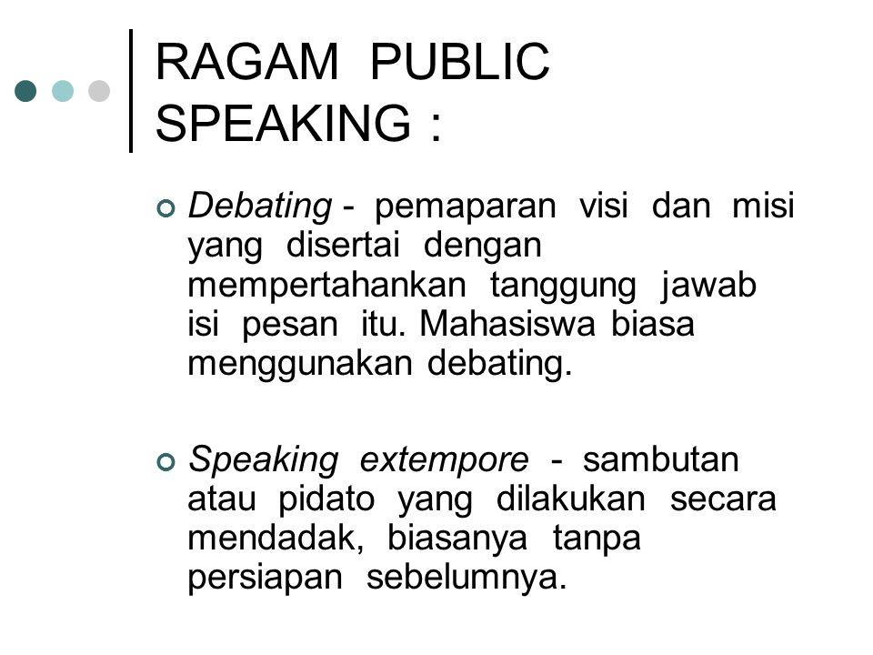 RAGAM PUBLIC SPEAKING : Debating - pemaparan visi dan misi yang disertai dengan mempertahankan tanggung jawab isi pesan itu. Mahasiswa biasa menggunak
