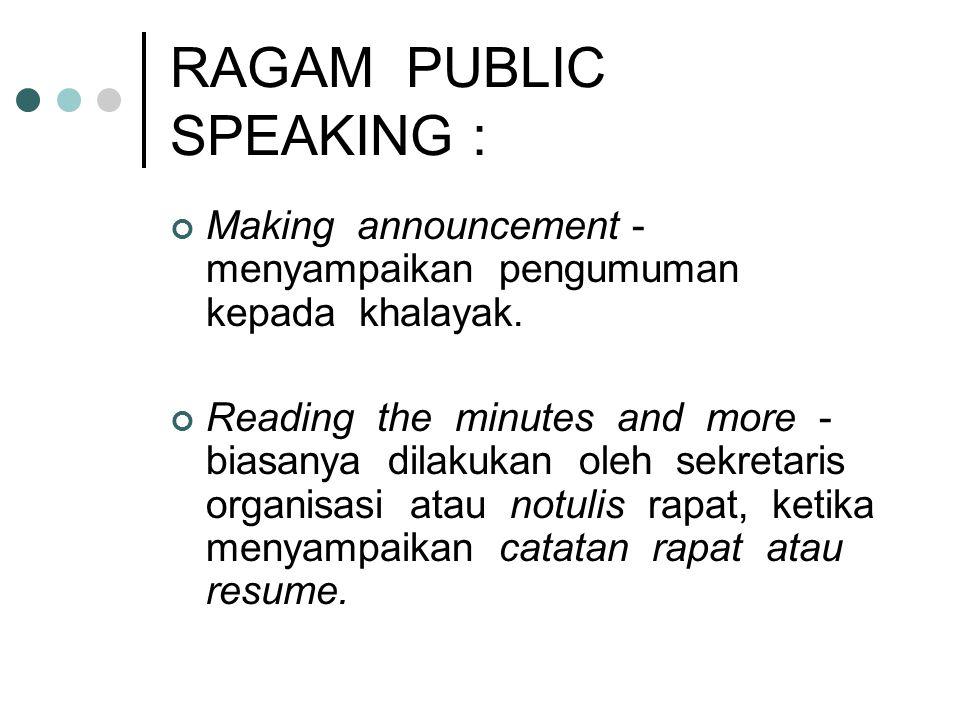RAGAM PUBLIC SPEAKING : Making announcement - menyampaikan pengumuman kepada khalayak. Reading the minutes and more - biasanya dilakukan oleh sekretar