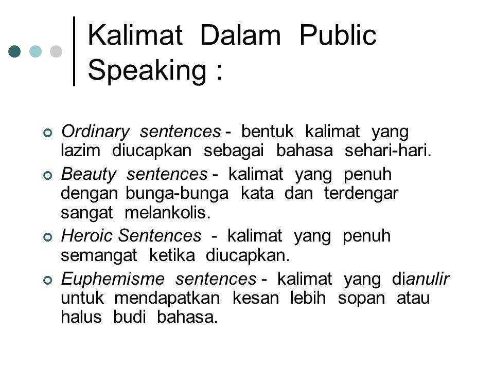 Kalimat Dalam Public Speaking : Ordinary sentences - bentuk kalimat yang lazim diucapkan sebagai bahasa sehari-hari. Beauty sentences - kalimat yang p