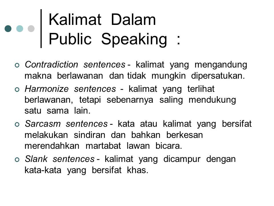 Kalimat Dalam Public Speaking : Contradiction sentences - kalimat yang mengandung makna berlawanan dan tidak mungkin dipersatukan.