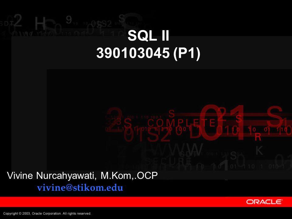 SQL II 390103045 (P1) Vivine Nurcahyawati, M.Kom,.OCP vivine@stikom.edu