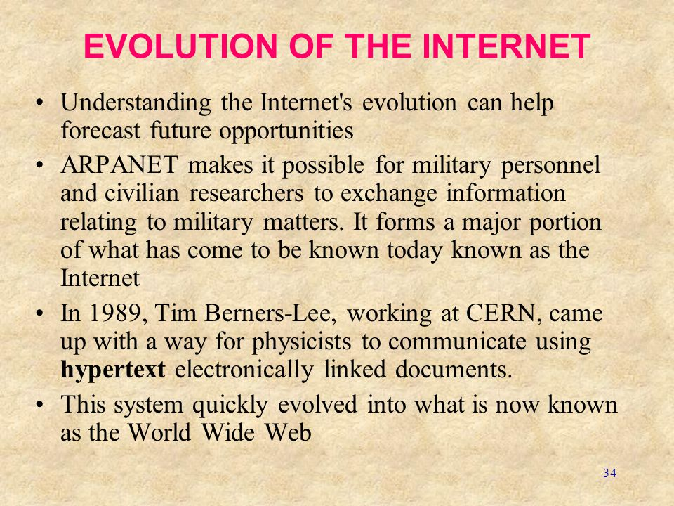 34 EVOLUTION OF THE INTERNET Understanding the Internet's evolution can help forecast future opportunities ARPANET makes it possible for military pers
