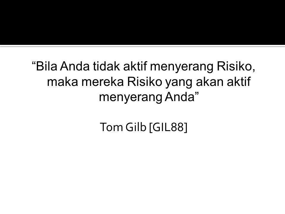 """Bila Anda tidak aktif menyerang Risiko, maka mereka Risiko yang akan aktif menyerang Anda"" Tom Gilb [GIL88]"
