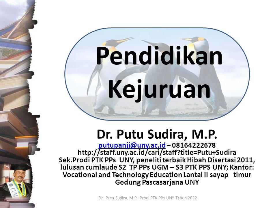 Pendidikan Kejuruan Dr. Putu Sudira, M.P. putupanji@uny.ac.idputupanji@uny.ac.id – 08164222678 http://staff.uny.ac.id/cari/staff?title=Putu+Sudira Sek