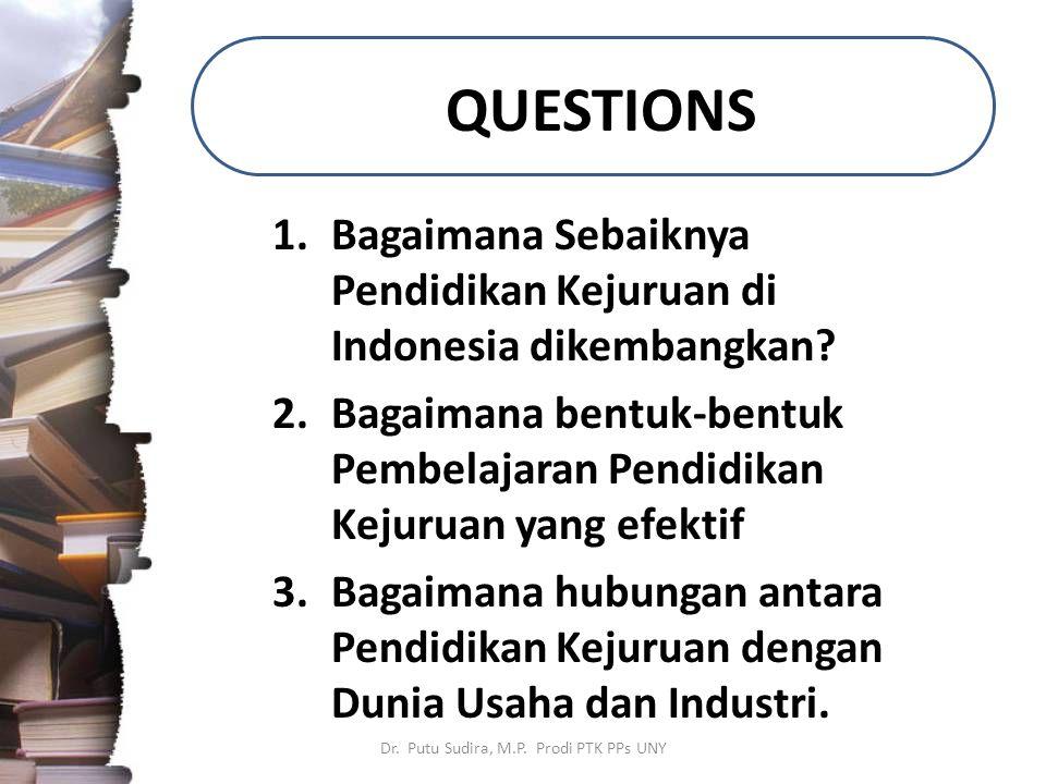QUESTIONS 1.Bagaimana Sebaiknya Pendidikan Kejuruan di Indonesia dikembangkan? 2.Bagaimana bentuk-bentuk Pembelajaran Pendidikan Kejuruan yang efektif