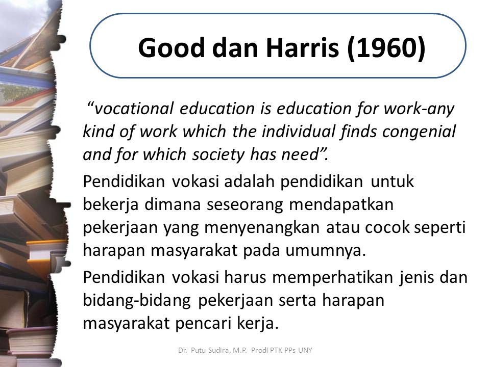 """Good dan Harris (1960) """"vocational education is education for work-any kind of work which the individual finds congenial and for which society has nee"""