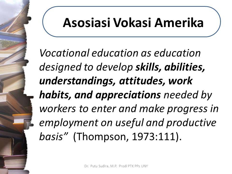 Asosiasi Vokasi Amerika Vocational education as education designed to develop skills, abilities, understandings, attitudes, work habits, and appreciat