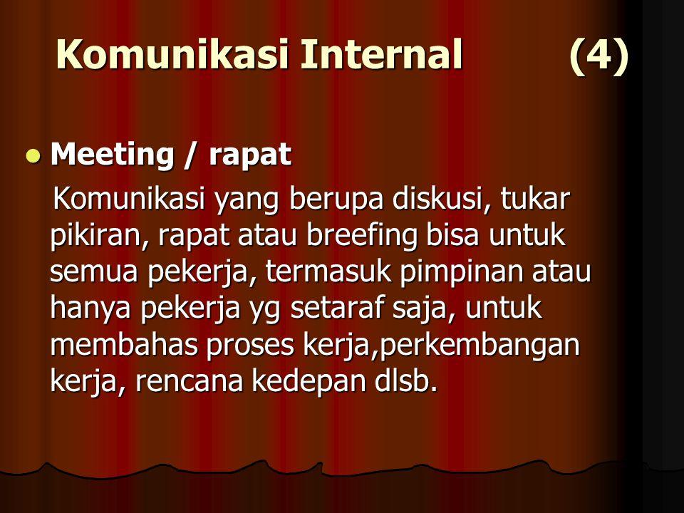 Meeting / rapat Meeting / rapat Komunikasi yang berupa diskusi, tukar pikiran, rapat atau breefing bisa untuk semua pekerja, termasuk pimpinan atau ha