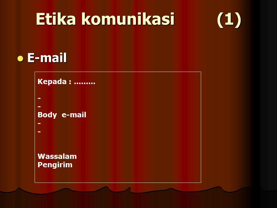 Etika komunikasi (1) E-mail E-mail Kepada : ……… - Body e-mail - Wassalam Pengirim