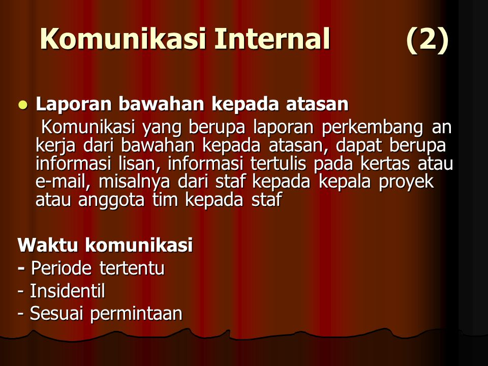 Komunikasi Internal (2) Laporan bawahan kepada atasan Laporan bawahan kepada atasan Komunikasi yang berupa laporan perkembang an kerja dari bawahan ke