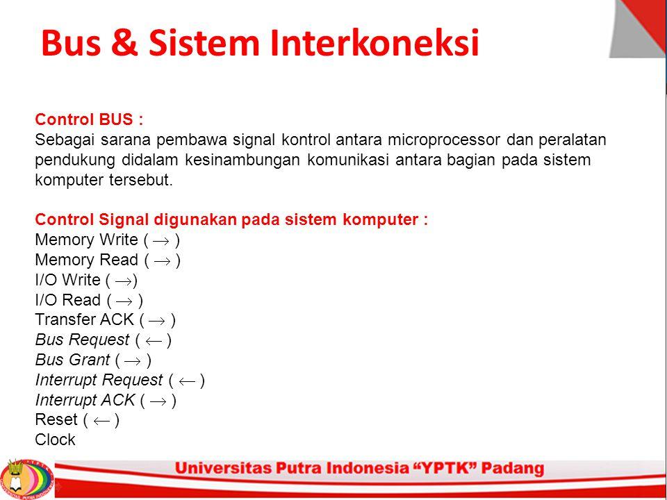 Bus & Sistem Interkoneksi Control BUS : Sebagai sarana pembawa signal kontrol antara microprocessor dan peralatan pendukung didalam kesinambungan komunikasi antara bagian pada sistem komputer tersebut.
