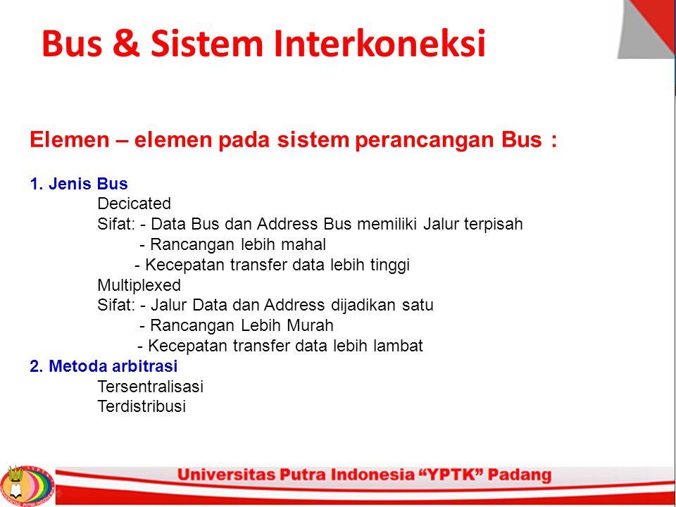 Bus & Sistem Interkoneksi Elemen – elemen pada sistem perancangan Bus : 1.
