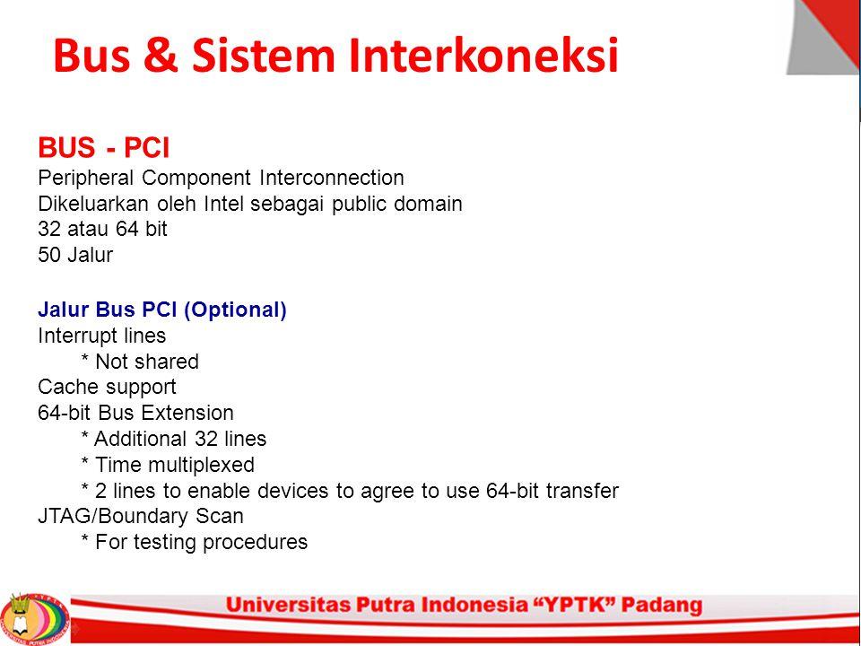 Bus & Sistem Interkoneksi BUS - PCI Peripheral Component Interconnection Dikeluarkan oleh Intel sebagai public domain 32 atau 64 bit 50 Jalur Jalur Bu