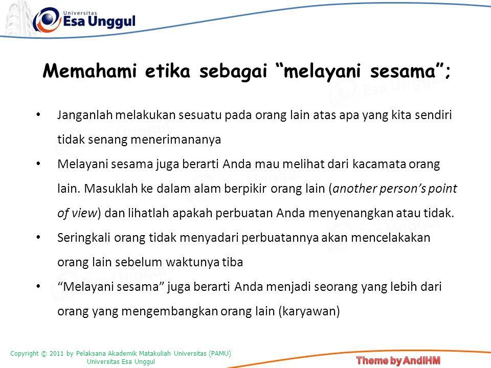"Copyright © 2011 by Pelaksana Akademik Matakuliah Universitas (PAMU) Universitas Esa Unggul Memahami etika sebagai ""melayani sesama""; Janganlah melaku"