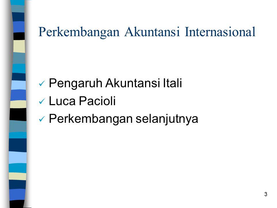 3 Perkembangan Akuntansi Internasional Pengaruh Akuntansi Itali Luca Pacioli Perkembangan selanjutnya