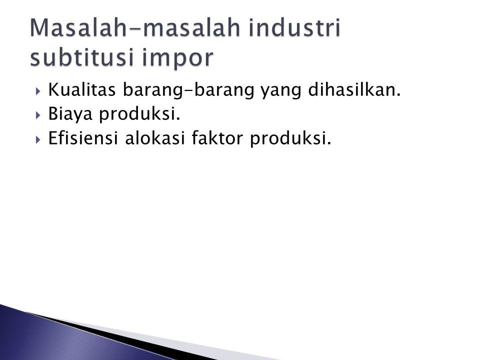  Kualitas barang-barang yang dihasilkan.  Biaya produksi.  Efisiensi alokasi faktor produksi.