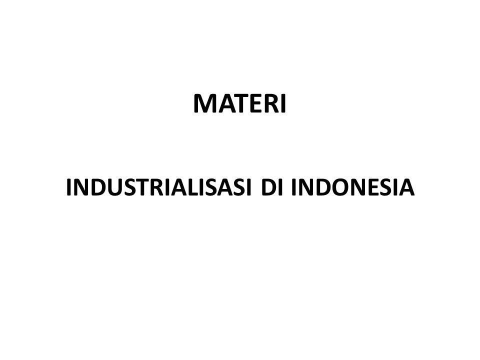 MATERI INDUSTRIALISASI DI INDONESIA