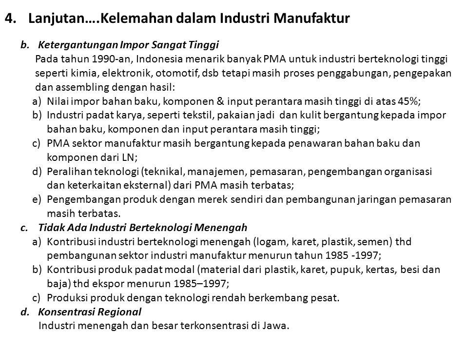 4.Lanjutan….Kelemahan dalam Industri Manufaktur b.Ketergantungan Impor Sangat Tinggi Pada tahun 1990-an, Indonesia menarik banyak PMA untuk industri b