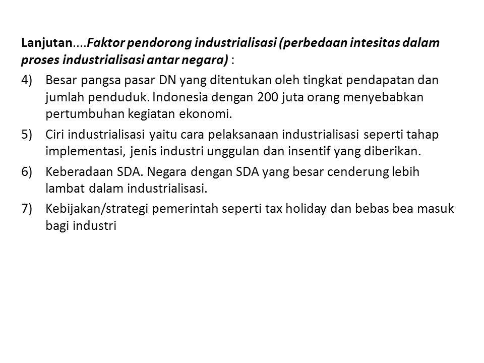Lanjutan....Faktor pendorong industrialisasi (perbedaan intesitas dalam proses industrialisasi antar negara) : 4)Besar pangsa pasar DN yang ditentukan