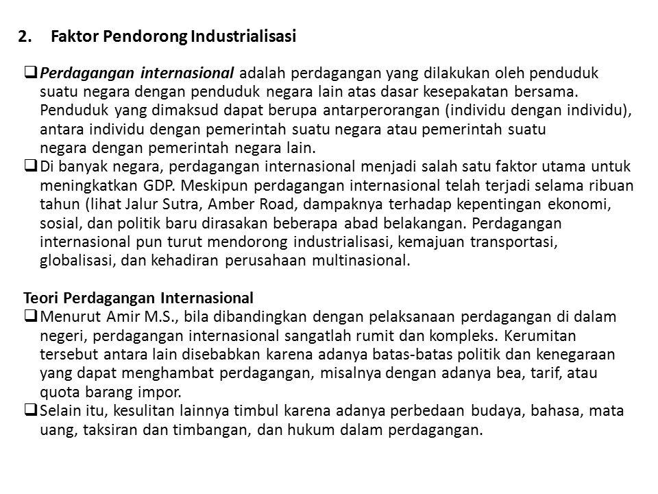 2.Faktor Pendorong Industrialisasi  Perdagangan internasional adalah perdagangan yang dilakukan oleh penduduk suatu negara dengan penduduk negara lai