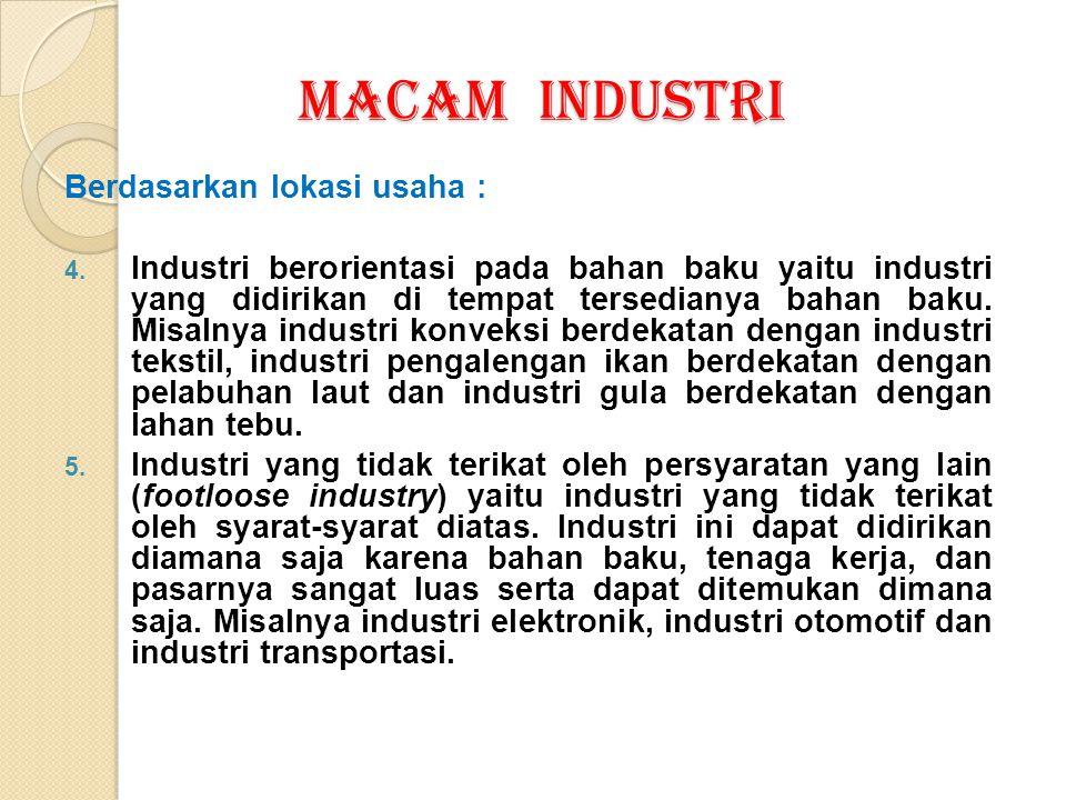 MACAM INDUSTRI Berdasarkan lokasi usaha : 4. Industri berorientasi pada bahan baku yaitu industri yang didirikan di tempat tersedianya bahan baku. Mis