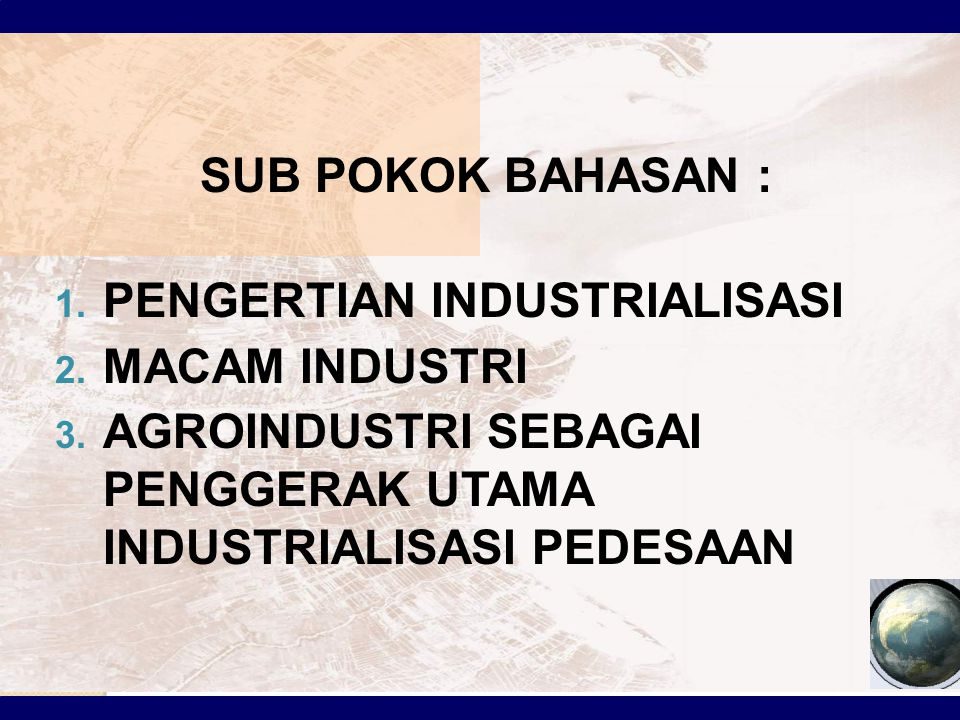 SUB POKOK BAHASAN : 1.PENGERTIAN INDUSTRIALISASI 2.