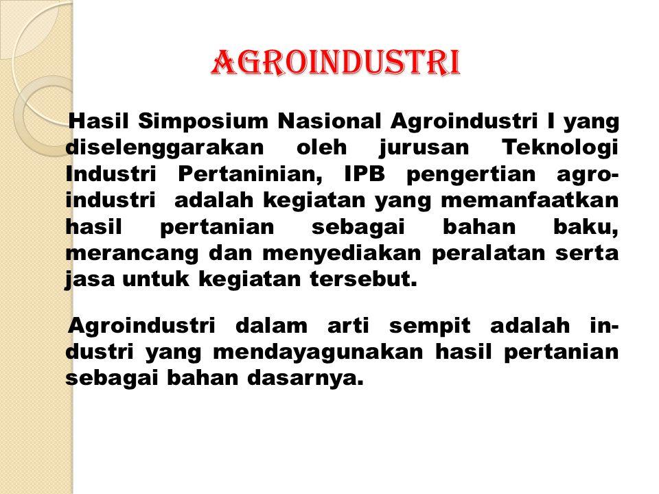 AGROINDUSTRI Hasil Simposium Nasional Agroindustri I yang diselenggarakan oleh jurusan Teknologi Industri Pertaninian, IPB pengertian agro- industri a