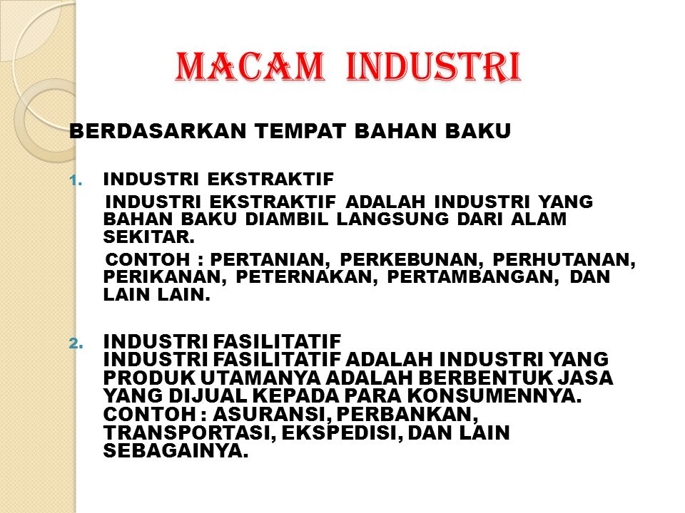 MACAM INDUSTRI Berdasarkan Keputusan Menteri Perindustrian : Industri kereta api, misalnya lokomotif dan gerbong.