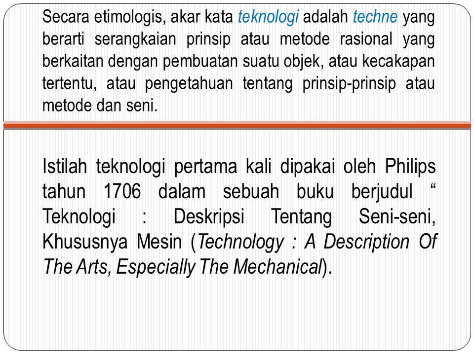 Secara etimologis, akar kata teknologi adalah techne yang berarti serangkaian prinsip atau metode rasional yang berkaitan dengan pembuatan suatu objek