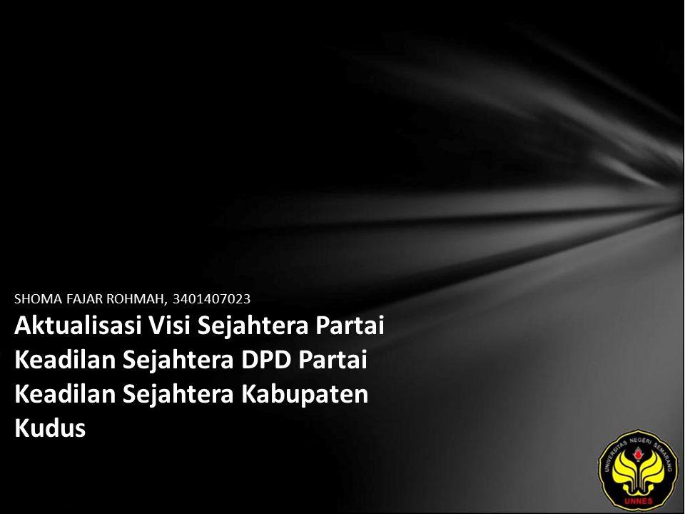 SHOMA FAJAR ROHMAH, 3401407023 Aktualisasi Visi Sejahtera Partai Keadilan Sejahtera DPD Partai Keadilan Sejahtera Kabupaten Kudus