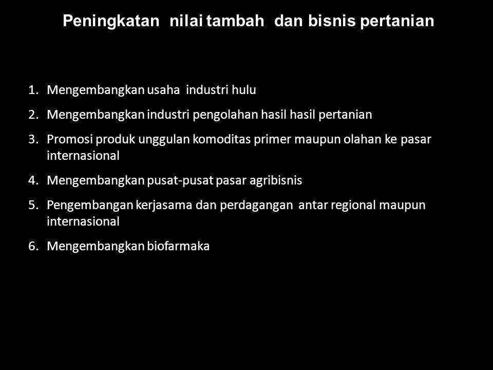 1.Mengembangkan usaha industri hulu 2.Mengembangkan industri pengolahan hasil hasil pertanian 3.Promosi produk unggulan komoditas primer maupun olahan
