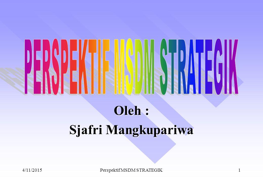4/11/2015Perspektif MSDM STRATEGIK1 Oleh : Sjafri Mangkupariwa