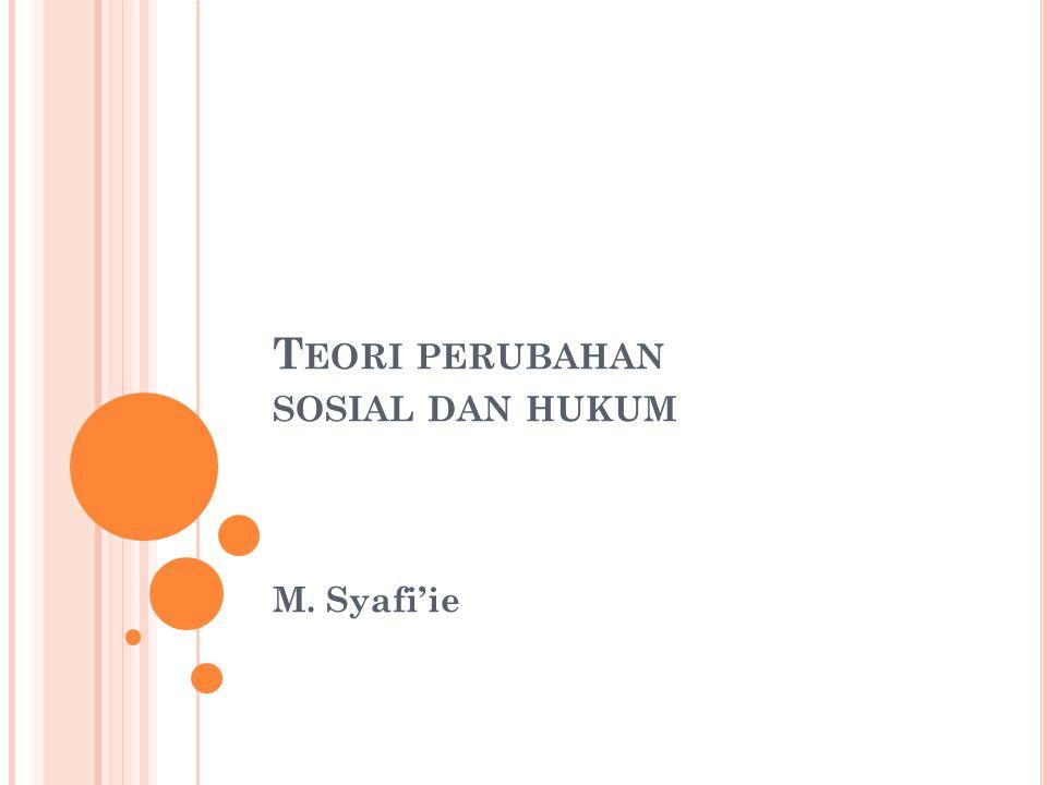 T EORI PERUBAHAN SOSIAL DAN HUKUM M. Syafi'ie