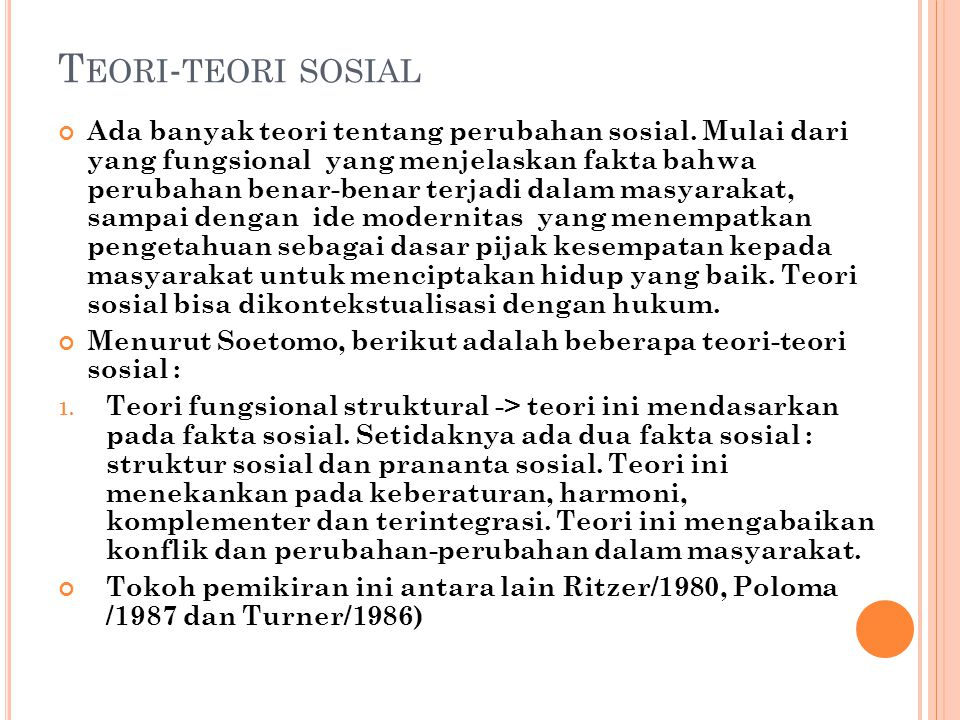 T EORI - TEORI SOSIAL Ada banyak teori tentang perubahan sosial. Mulai dari yang fungsional yang menjelaskan fakta bahwa perubahan benar-benar terjadi
