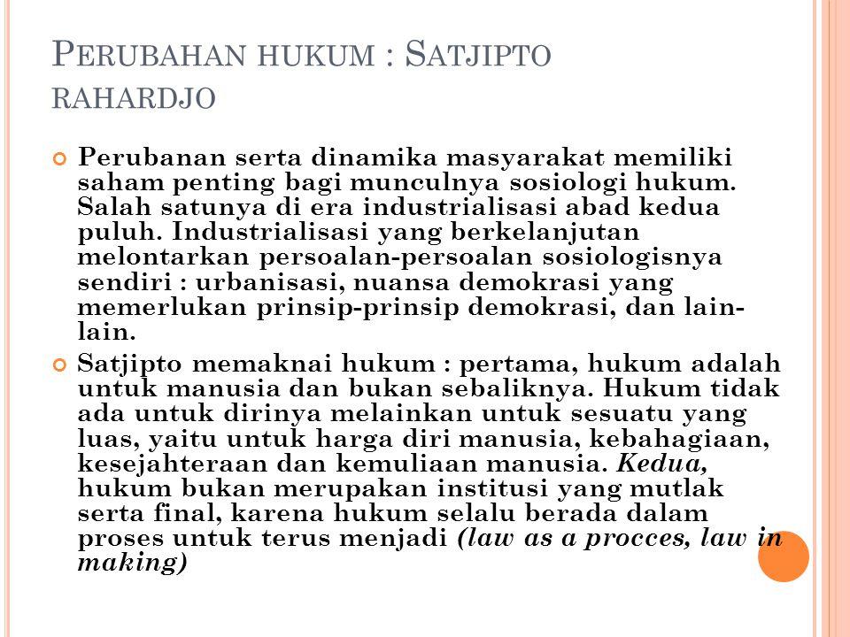 P ERUBAHAN HUKUM : S ATJIPTO RAHARDJO Perubanan serta dinamika masyarakat memiliki saham penting bagi munculnya sosiologi hukum. Salah satunya di era