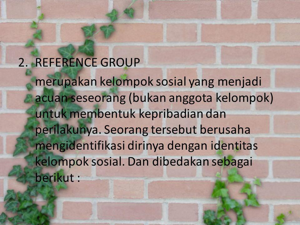 a.Tipe normatif merupakan bentuk reference group yang menentukan dasar bagi kepribadian seseorang.