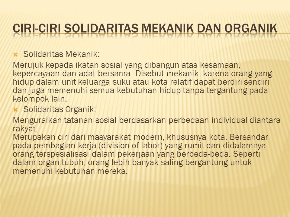  Solidaritas Mekanik: Merujuk kepada ikatan sosial yang dibangun atas kesamaan, kepercayaan dan adat bersama.