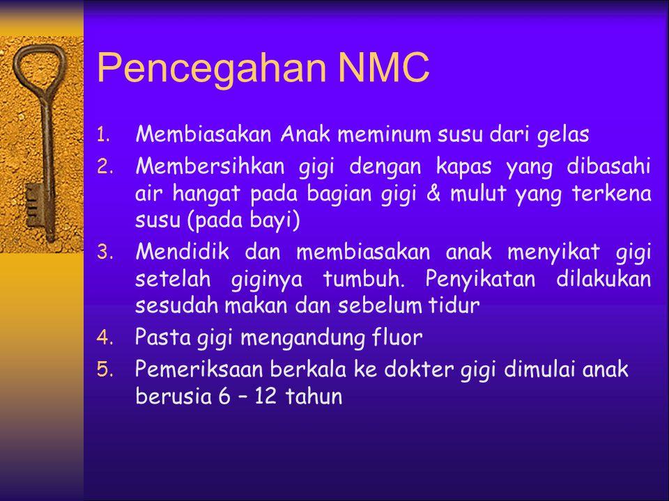 4 TAHAP NMC ADALAH  Tahap Awal : Warna opak yang merupakan proses demineralisasi di daerah servik  Tahap Karies : Lesi opak meluas ke denkin mengaki