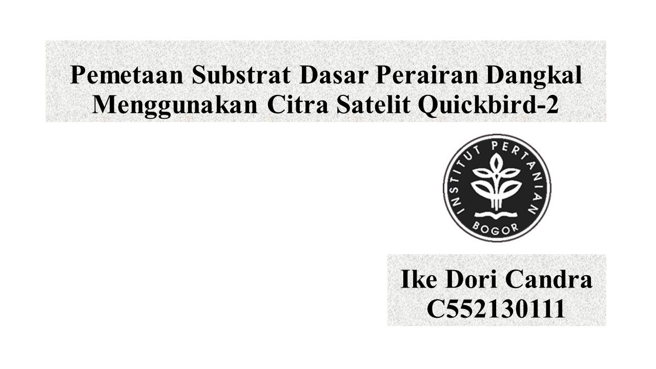 Pemetaan Substrat Dasar Perairan Dangkal Menggunakan Citra Satelit Quickbird-2 Ike Dori Candra C552130111
