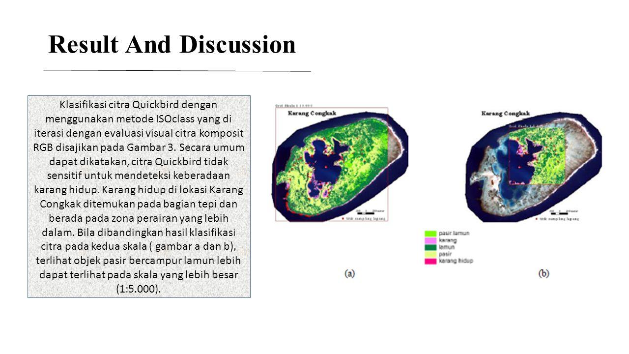 Result And Discussion Klasifikasi citra Quickbird dengan menggunakan metode ISOclass yang di iterasi dengan evaluasi visual citra komposit RGB disajik