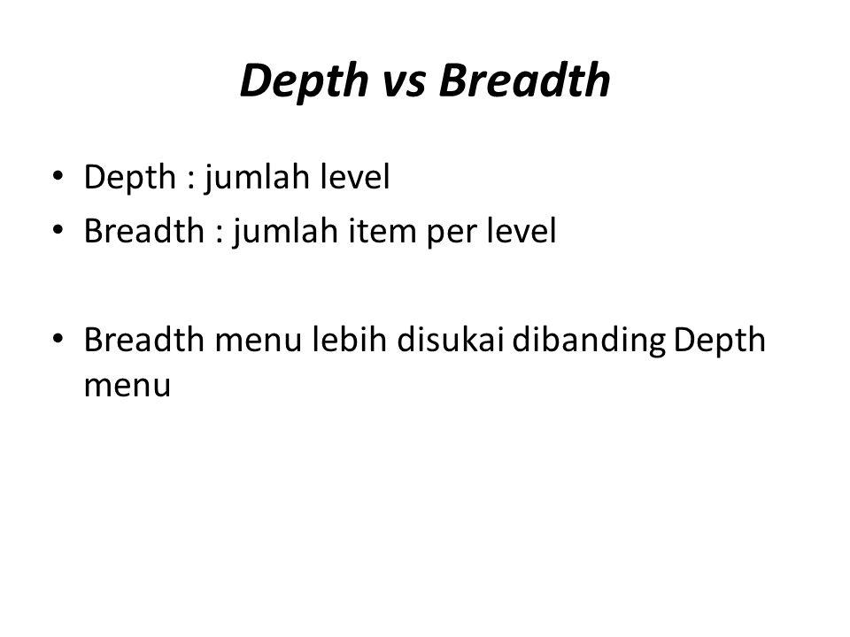 Depth vs Breadth Depth : jumlah level Breadth : jumlah item per level Breadth menu lebih disukai dibanding Depth menu