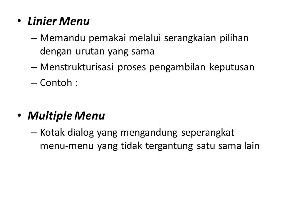 Linier Menu – Memandu pemakai melalui serangkaian pilihan dengan urutan yang sama – Menstrukturisasi proses pengambilan keputusan – Contoh : Multiple Menu – Kotak dialog yang mengandung seperangkat menu-menu yang tidak tergantung satu sama lain