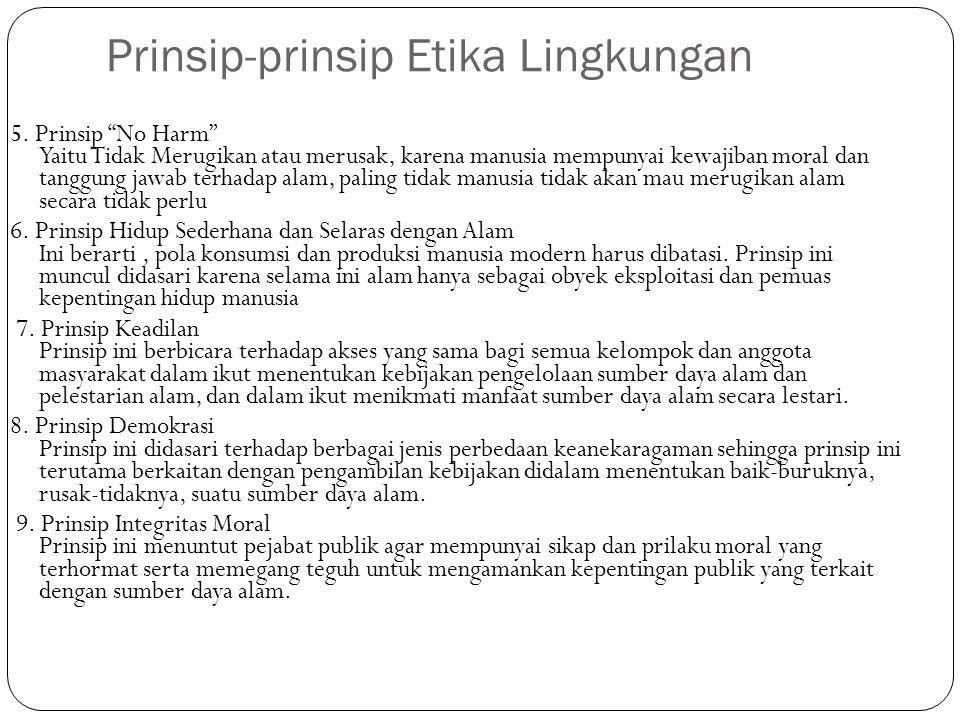"""Prinsip-prinsip Etika Lingkungan 5. Prinsip """"No Harm"""" Yaitu Tidak Merugikan atau merusak, karena manusia mempunyai kewajiban moral dan tanggung jawab"""