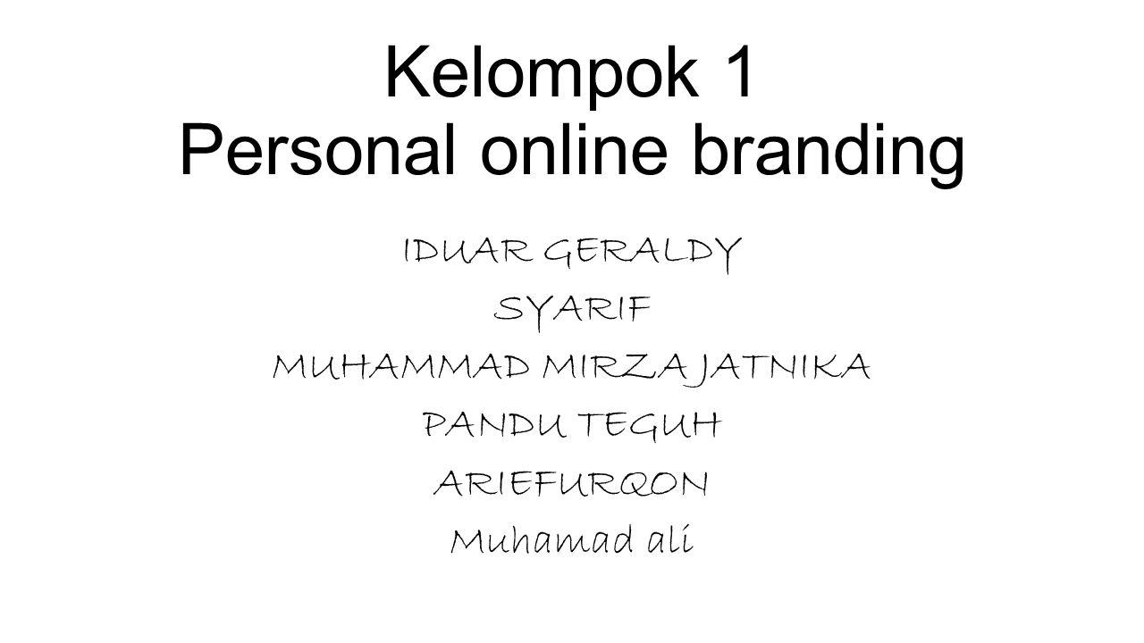 Kelompok 1 Personal online branding IDUAR GERALDY SYARIF MUHAMMAD MIRZA JATNIKA PANDU TEGUH ARIEFURQON Muhamad ali