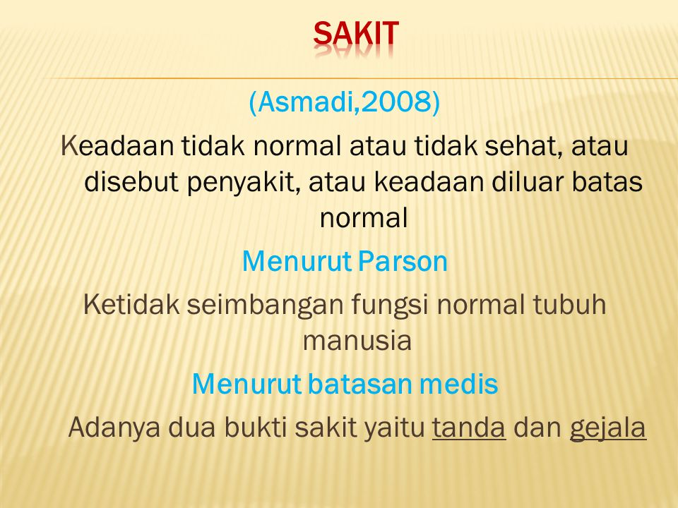(Asmadi,2008) Keadaan tidak normal atau tidak sehat, atau disebut penyakit, atau keadaan diluar batas normal Menurut Parson Ketidak seimbangan fungsi