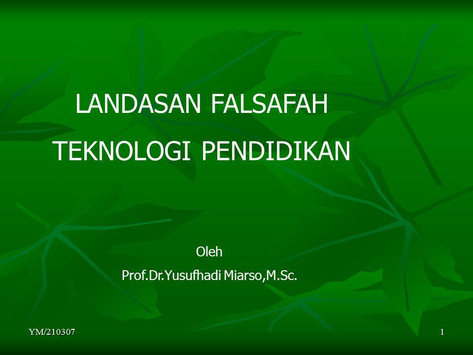 YM/2103071 LANDASAN FALSAFAH TEKNOLOGI PENDIDIKAN Oleh Prof.Dr.Yusufhadi Miarso,M.Sc.